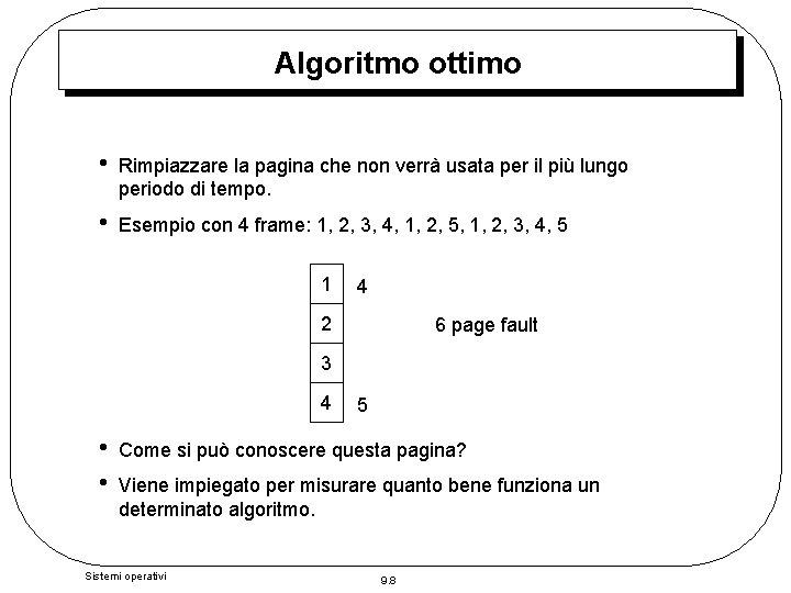 Algoritmo ottimo • Rimpiazzare la pagina che non verrà usata per il più lungo