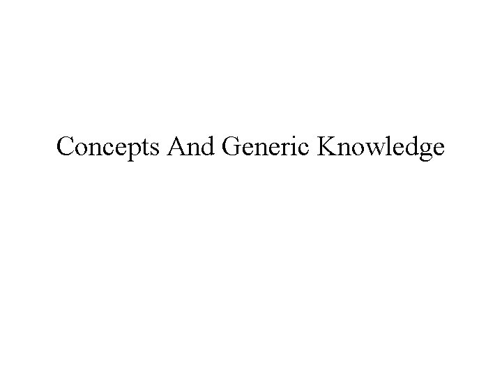 Concepts And Generic Knowledge