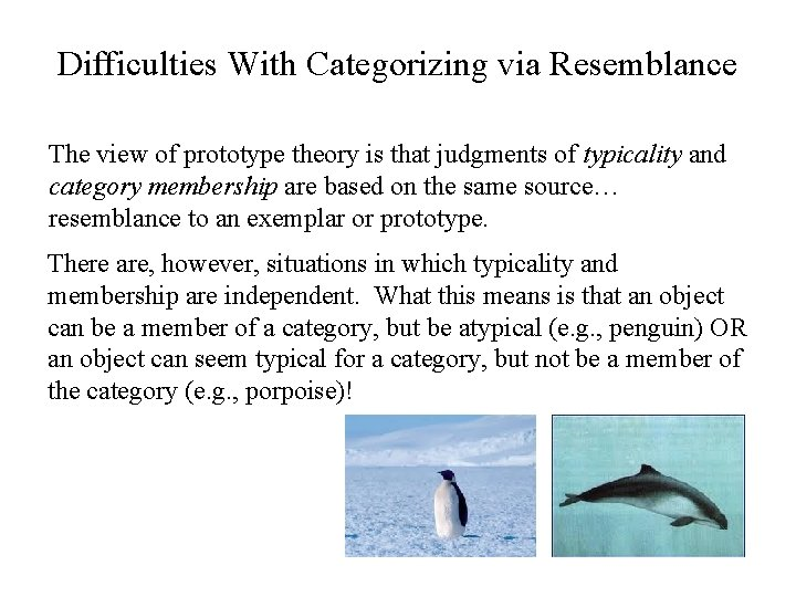 Difficulties With Categorizing via Resemblance The view of prototype theory is that judgments of