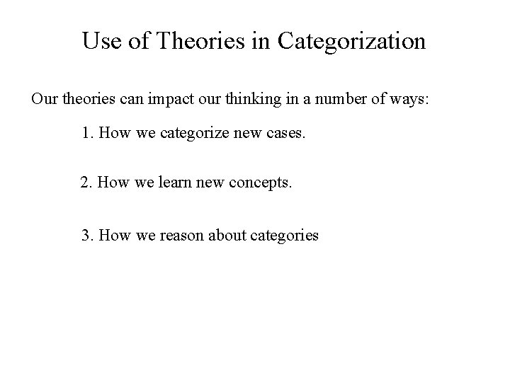 Use of Theories in Categorization Our theories can impact our thinking in a number