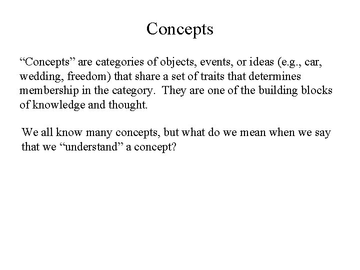"""Concepts """"Concepts"""" are categories of objects, events, or ideas (e. g. , car, wedding,"""