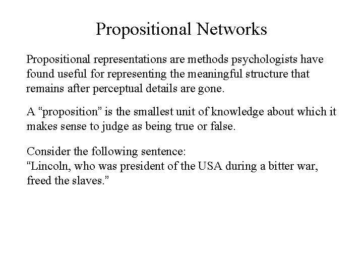Propositional Networks Propositional representations are methods psychologists have found useful for representing the meaningful