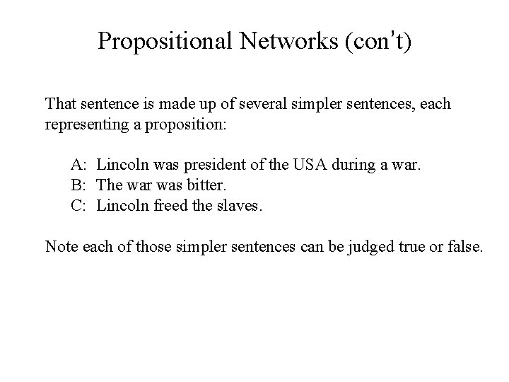 Propositional Networks (con't) That sentence is made up of several simpler sentences, each representing