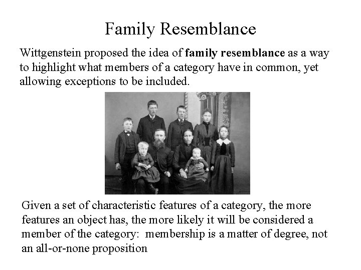 Family Resemblance Wittgenstein proposed the idea of family resemblance as a way to highlight
