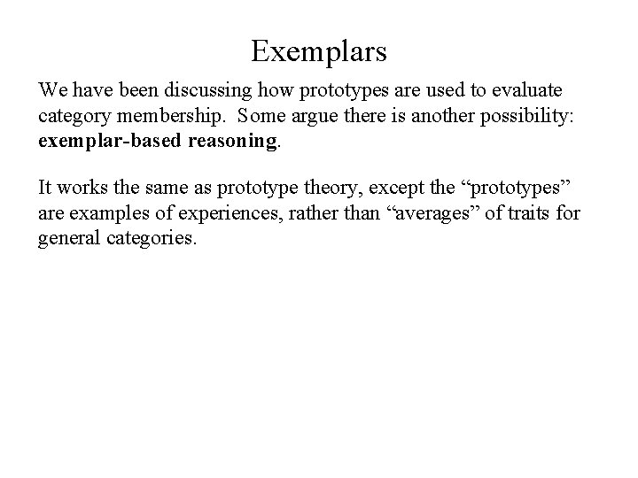 Exemplars We have been discussing how prototypes are used to evaluate category membership. Some