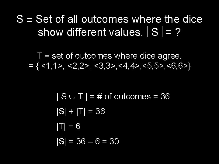 S Set of all outcomes where the dice show different values. S = ?