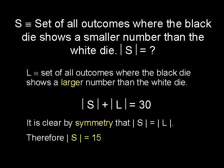 S Set of all outcomes where the black die shows a smaller number than