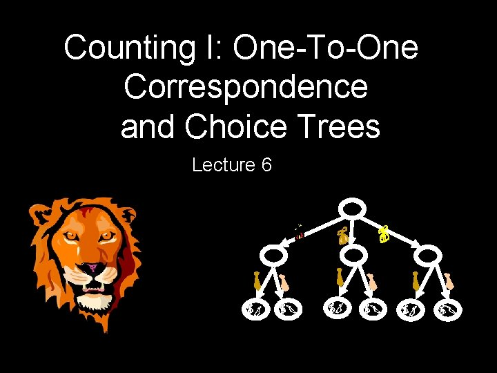 Counting I: One-To-One Correspondence and Choice Trees Lecture 6