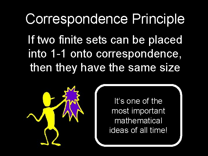 Correspondence Principle If two finite sets can be placed into 1 -1 onto correspondence,