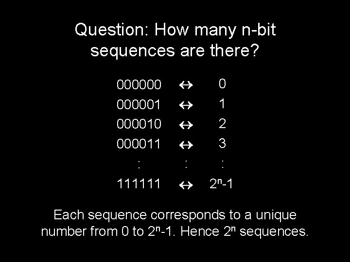 Question: How many n-bit sequences are there? 0000001 000010 000011 : 111111 : 0