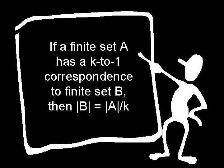 If a finite set A has a k-to-1 correspondence to finite set B, then
