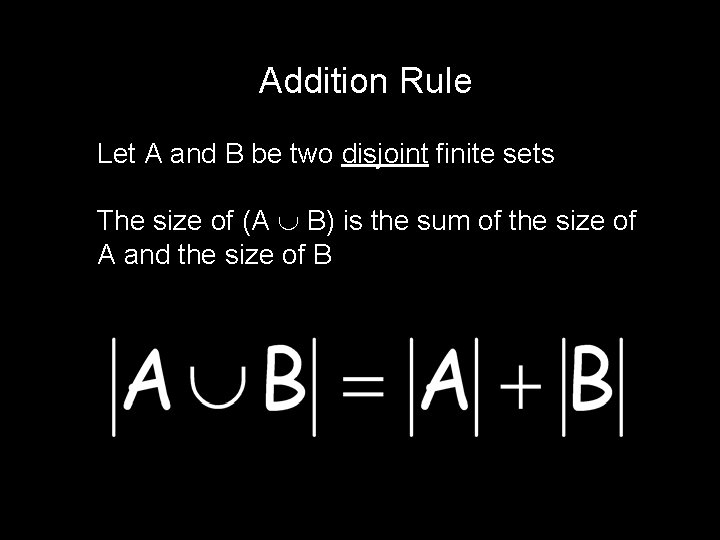 Addition Rule Let A and B be two disjoint finite sets The size of