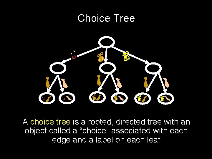 Choice Tree A choice tree is a rooted, directed tree with an object called