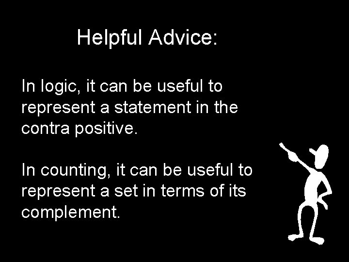 Helpful Advice: In logic, it can be useful to represent a statement in the