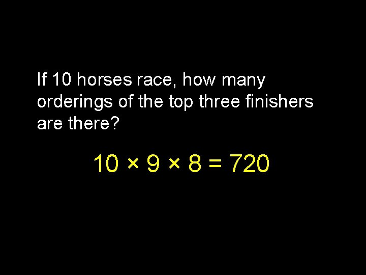 If 10 horses race, how many orderings of the top three finishers are there?