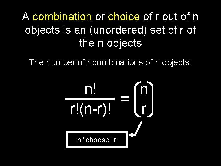 A combination or choice of r out of n objects is an (unordered) set