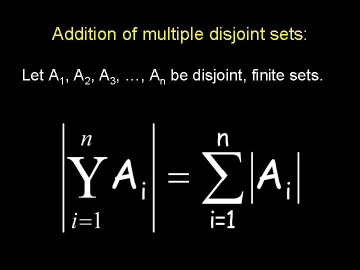 Addition of multiple disjoint sets: Let A 1, A 2, A 3, …, An