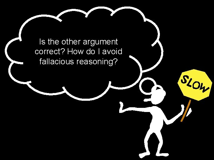 Is the other argument correct? How do I avoid fallacious reasoning?