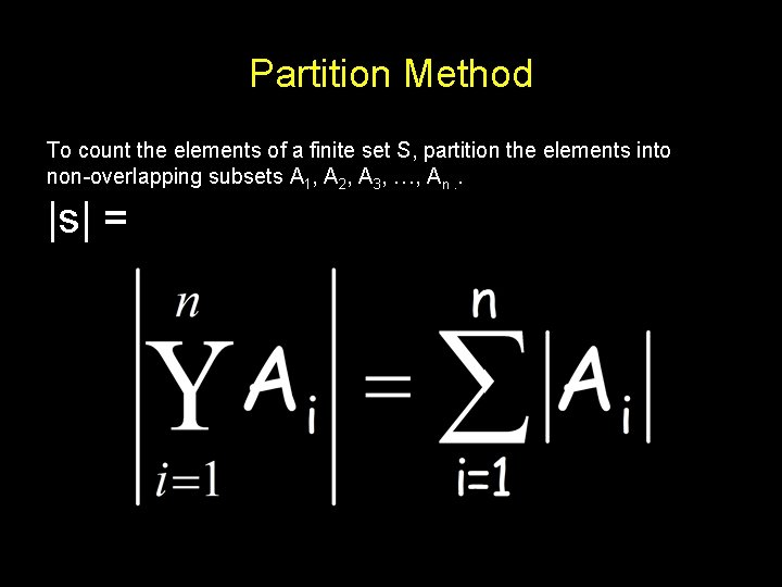 Partition Method To count the elements of a finite set S, partition the elements