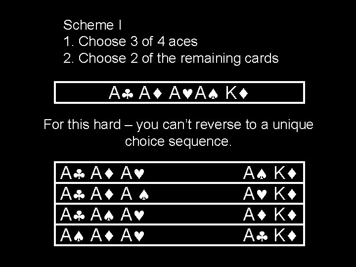 Scheme I 1. Choose 3 of 4 aces 2. Choose 2 of the remaining