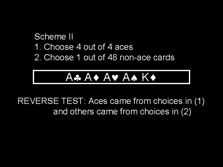 Scheme II 1. Choose 4 out of 4 aces 2. Choose 1 out of