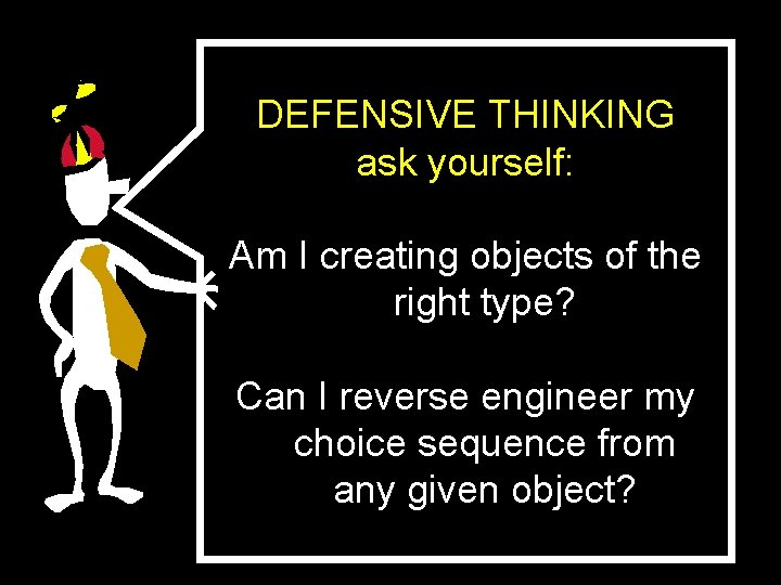DEFENSIVE THINKING ask yourself: Am I creating objects of the right type? Can I