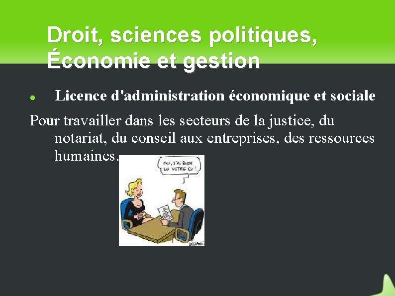 Droit, sciences politiques, Économie et gestion Licence d'administration économique et sociale Pour travailler dans
