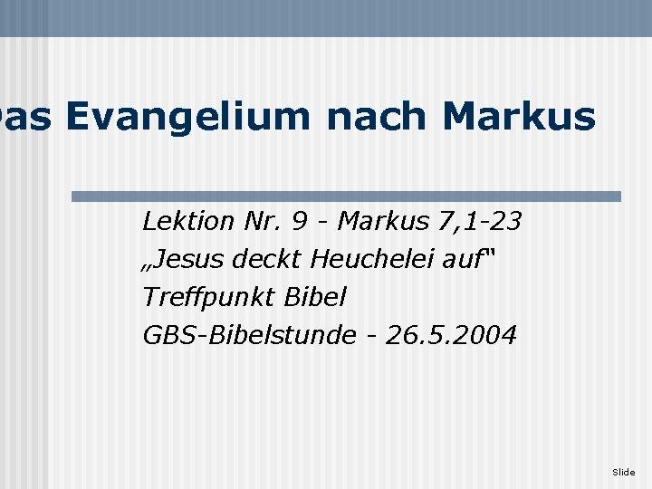 """Das Evangelium nach Markus Lektion Nr. 9 - Markus 7, 1 -23 """"Jesus deckt"""