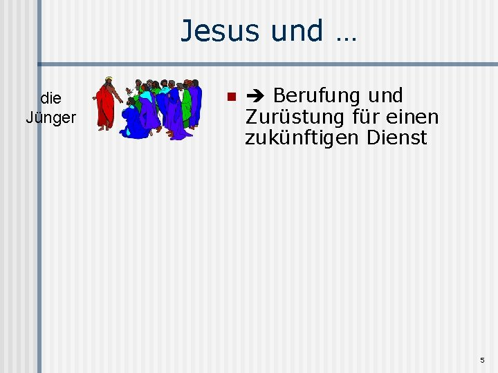 Jesus und … die Jünger n Berufung und Zurüstung für einen zukünftigen Dienst 5