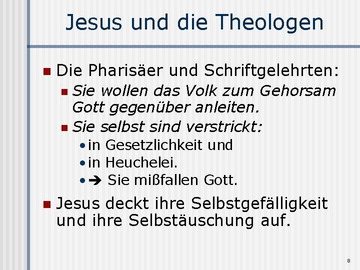 Jesus und die Theologen n Die Pharisäer und Schriftgelehrten: Sie wollen das Volk zum
