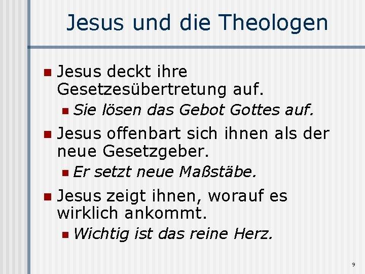 Jesus und die Theologen n Jesus deckt ihre Gesetzesübertretung auf. n n Jesus offenbart
