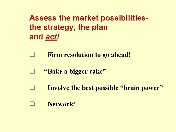 Assess the market possibilitiesthe strategy, the plan and act! q q Firm resolution to