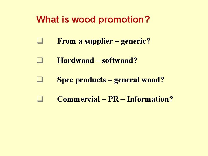 What is wood promotion? q From a supplier – generic? q Hardwood – softwood?