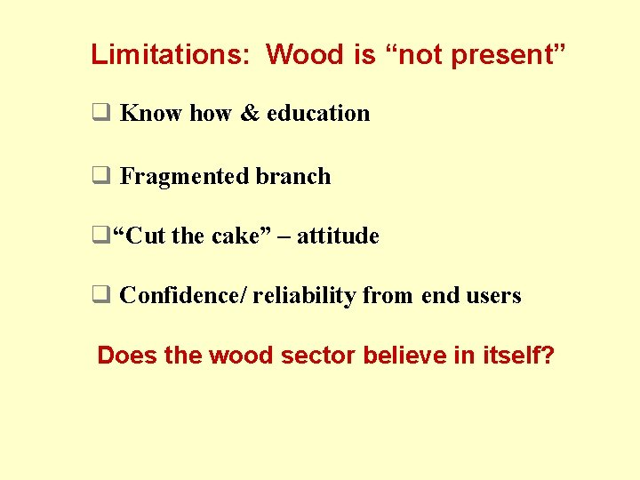 """Limitations: Wood is """"not present"""" q Know how & education q Fragmented branch q""""Cut"""