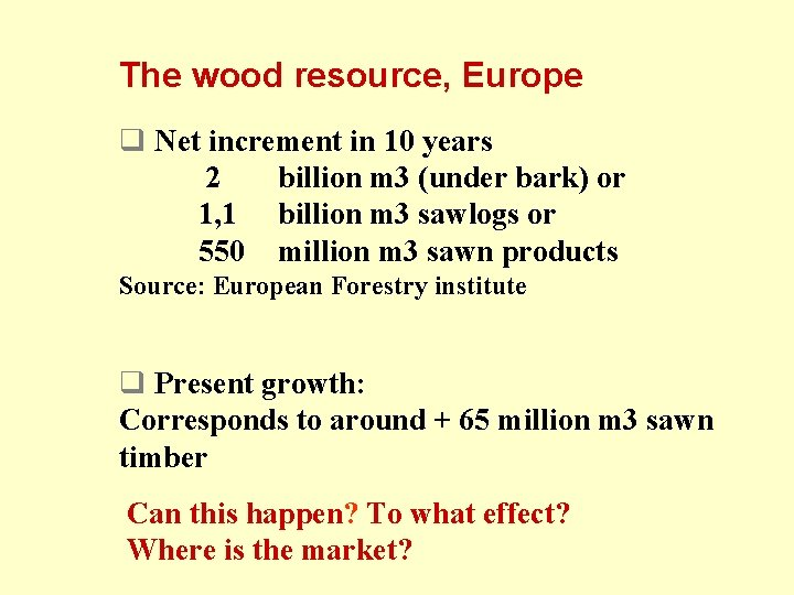 The wood resource, Europe q Net increment in 10 years 2 billion m 3