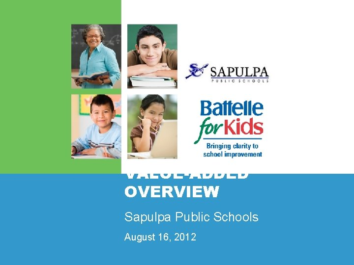 VALUE-ADDED OVERVIEW Sapulpa Public Schools August 16, 2012