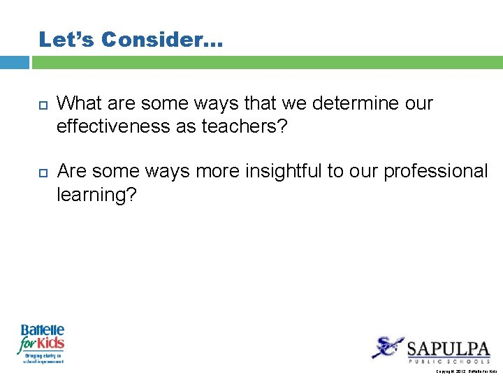 Let's Consider… What are some ways that we determine our effectiveness as teachers? Are