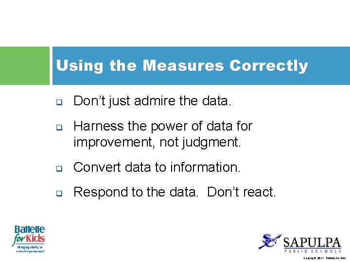 Using the Measures Correctly q q Don't just admire the data. Harness the power