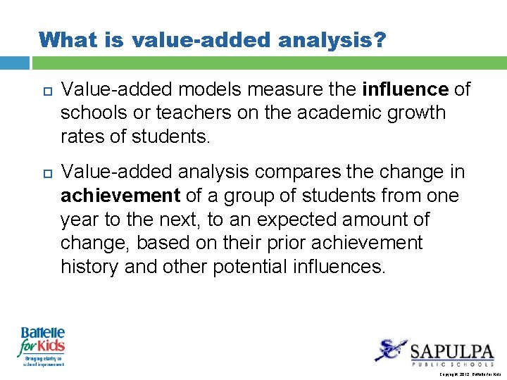 What is value-added analysis? Value-added models measure the influence of schools or teachers on
