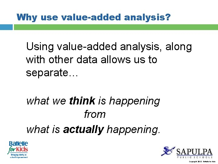 Why use value-added analysis? Using value-added analysis, along with other data allows us to