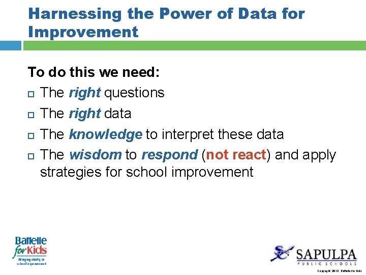Harnessing the Power of Data for Improvement To do this we need: The right