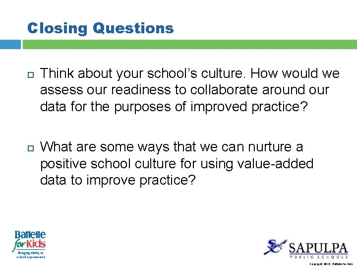 Closing Questions Think about your school's culture. How would we assess our readiness to