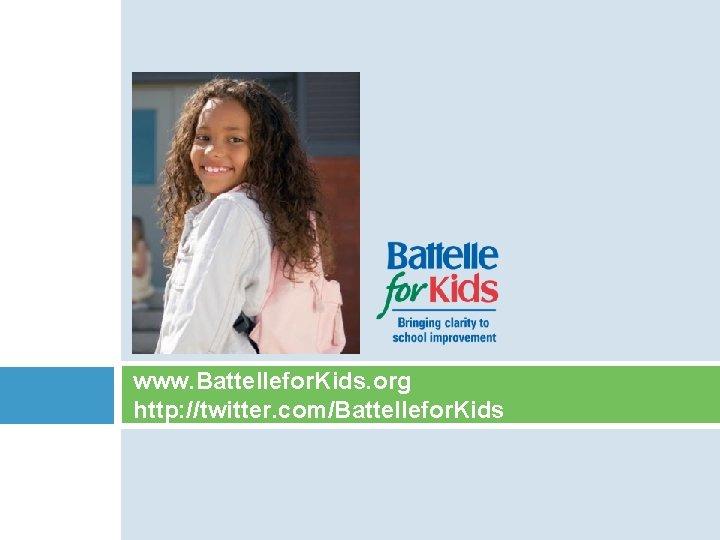www. Battellefor. Kids. org http: //twitter. com/Battellefor. Kids
