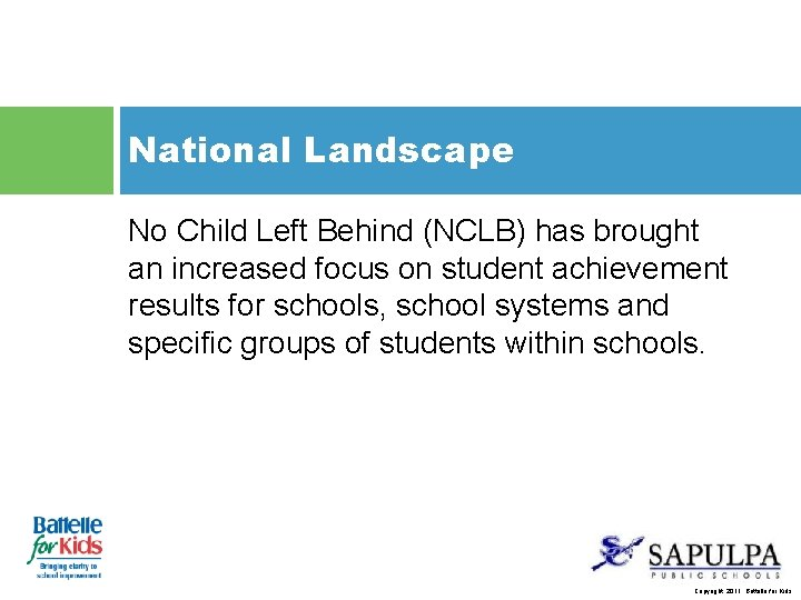 National Landscape No Child Left Behind (NCLB) has brought an increased focus on student