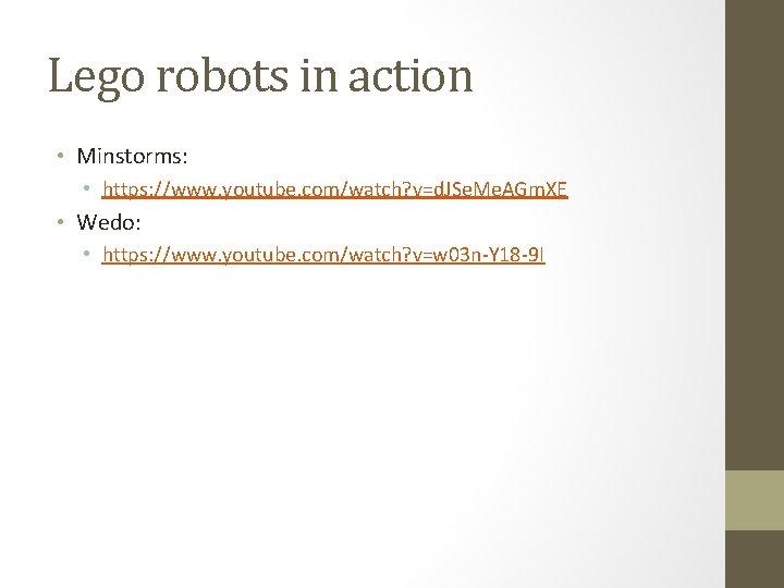 Lego robots in action • Minstorms: • https: //www. youtube. com/watch? v=d. JSe. Me.