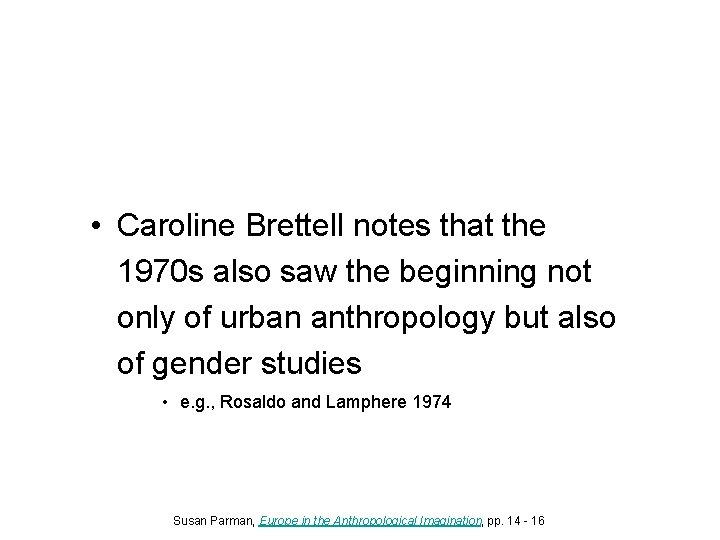 • Caroline Brettell notes that the 1970 s also saw the beginning not