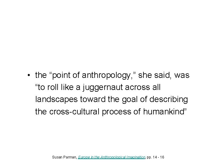 """• the """"point of anthropology, """" she said, was """"to roll like a"""