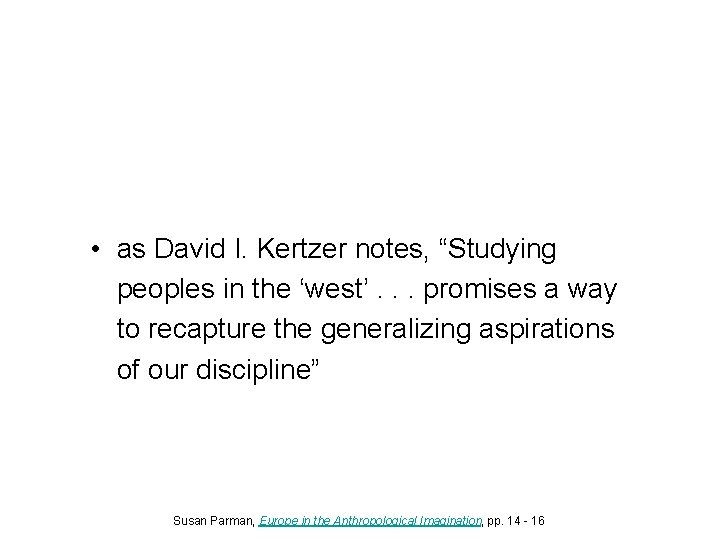 """• as David I. Kertzer notes, """"Studying peoples in the 'west'. . ."""