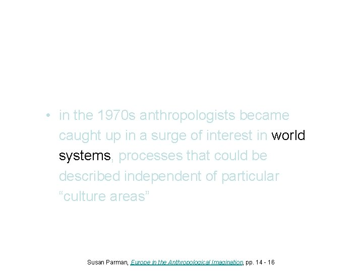 • in the 1970 s anthropologists became caught up in a surge of