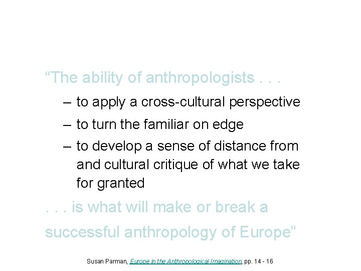"""""""The ability of anthropologists. . . – to apply a cross-cultural perspective – to"""